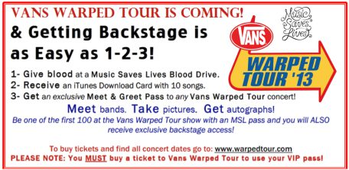 To help you save vans warped tour the nonprofit music saves lives offers a backstage wristband for the first 100 ticket holders that line up at the msl tent the day of the show m4hsunfo